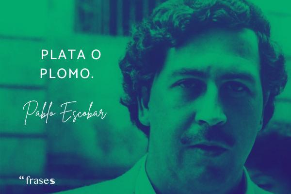 Frases de Narcos - Plata o plomo.