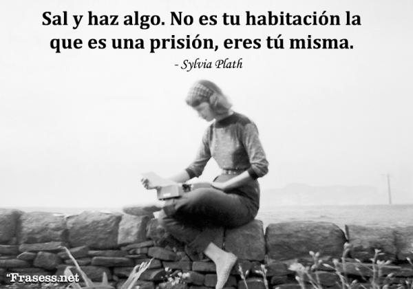 Frases de escritoras famosas - Sal y haz algo. No es tu habitación la que es una prisión, eres tú misma.