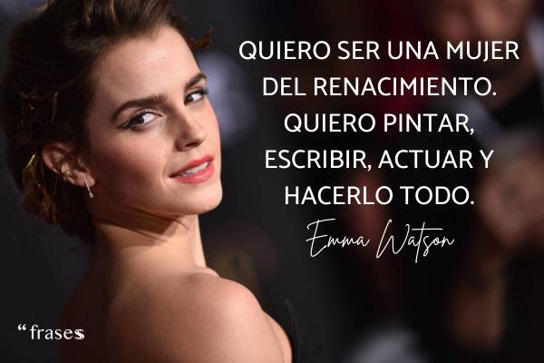 Frases de Emma Watson - Quiero ser una mujer del Renacimiento. Quiero pintar, escribir, actuar y hacerlo todo.