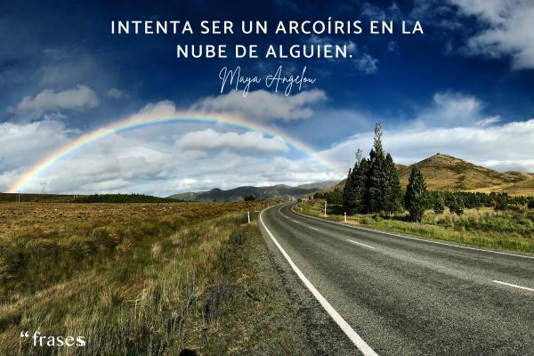 Frases de nubes - Intenta ser un arcoíris en la nube de alguien.