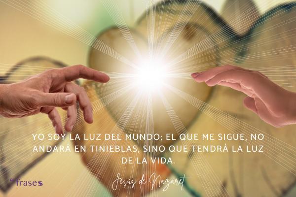 Frases de Jesús de Nazaret - Yo soy la luz del mundo; el que me sigue, no andará en tinieblas, sino que tendrá la luz de la vida.
