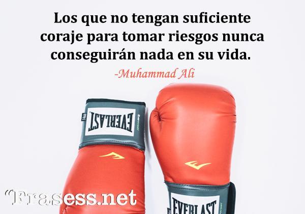 Frases de Boxeo - Los que no tengan suficiente coraje para tomar riesgos nunca conseguirán nada en su vida.