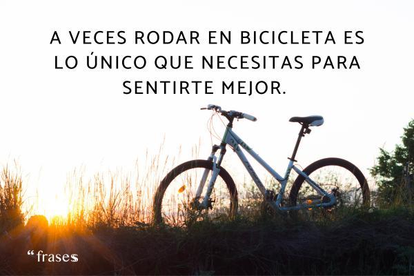 Frases de ciclismo - A veces rodar en bicicleta es lo único que necesitas para sentirte mejor.
