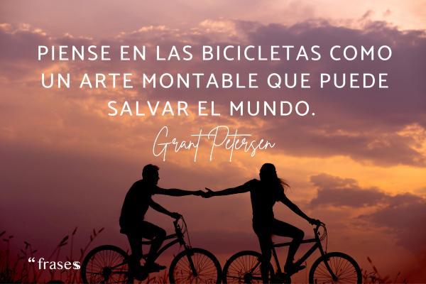Frases de ciclismo - Piense en las bicicletas como un arte montable que puede salvar el mundo.