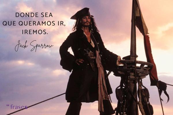 Frases de Jack Sparrow - Donde sea que queramos ir, iremos.