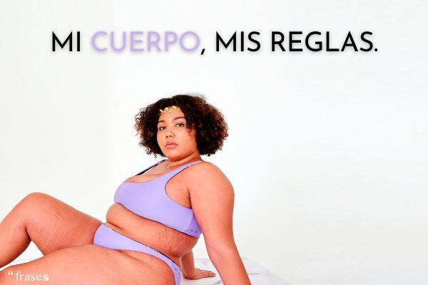 Frases feministas - Mi cuerpo, mis reglas.