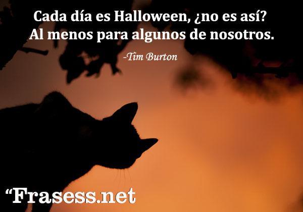Frases de Halloween - Cada día es Halloween, ¿no es así? Al menos para algunos de nosotros.
