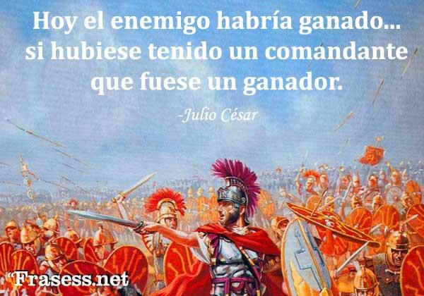 Frases de guerreros - Hoy el enemigo habría ganado... si hubiera tenido un comandante que fuese un ganador.