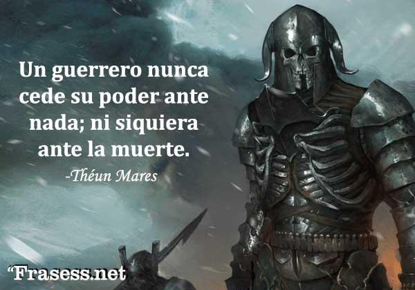 Frases de guerreros - Un guerrero nunca cede su poder ante nada, ni siquiera ante la muerte.
