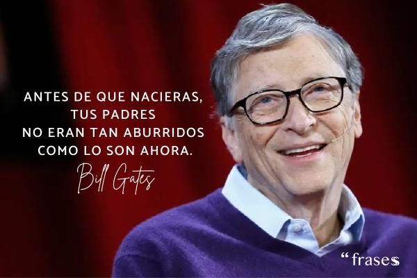 Frases de Bill Gates - Antes de que nacieras, tus padres no eran tan aburridos como lo son ahora.