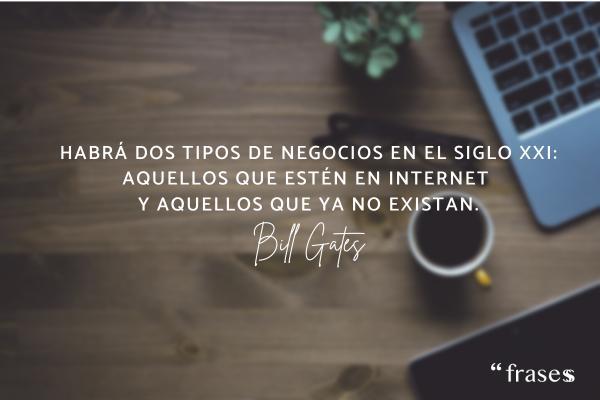 Frases de Bill Gates - Habrá dos tipos de negocios en el siglo XXI: aquellos que estén en el Internet y aquellos que ya no existan.