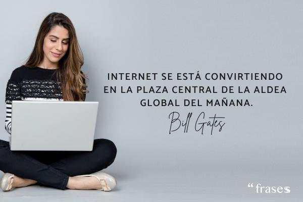 Frases de Bill Gates - Internet se está convirtiendo en la plaza central de la aldea global del mañana.