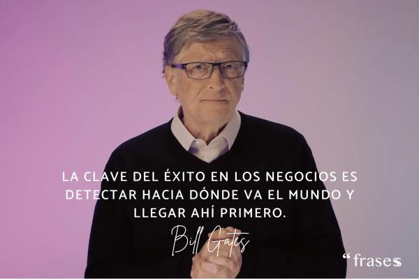 Frases de Bill Gates - La clave del éxito en los negocios es detectar hacia dónde va el mundo y llegar ahí primero.