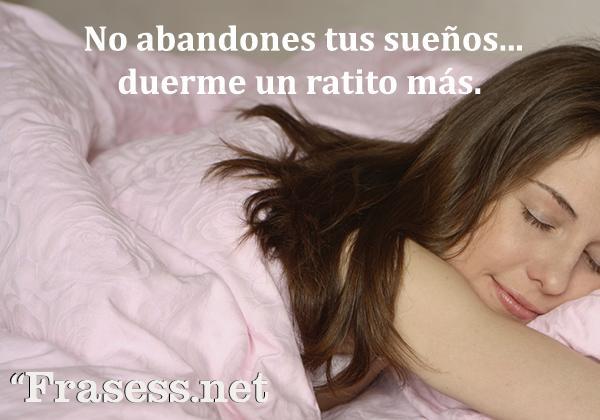 Frases graciosas - No abandones tus sueños... duerme un ratito más.