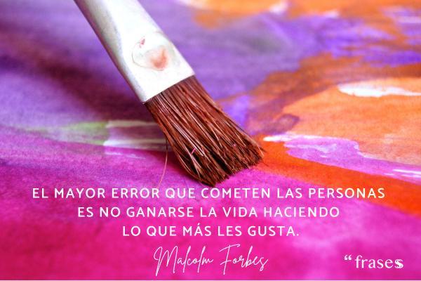 Frases de errores - El mayor error que cometen las personas es no ganarse la vida haciendo lo que más les gusta.