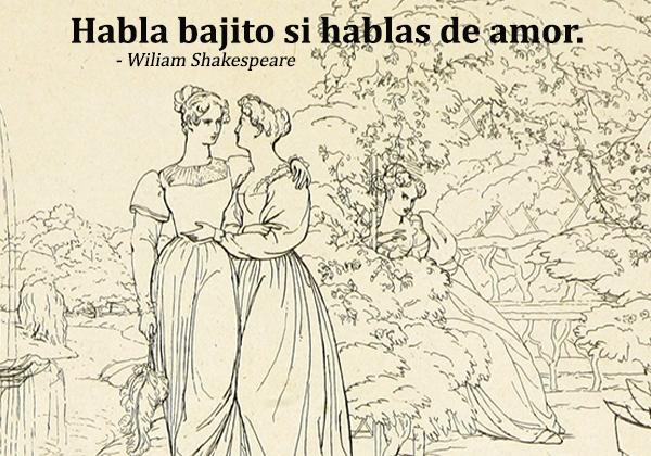 Frases de William Shakespeare - Habla bajito si hablas de amor.