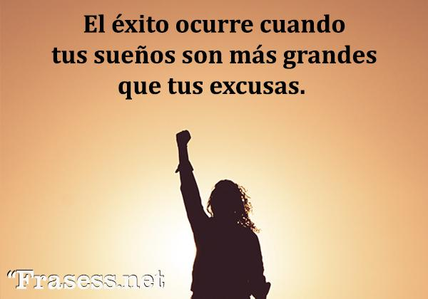 Frases de sueños - El éxito ocurre cuando tus sueños son más grandes que tus excusas.