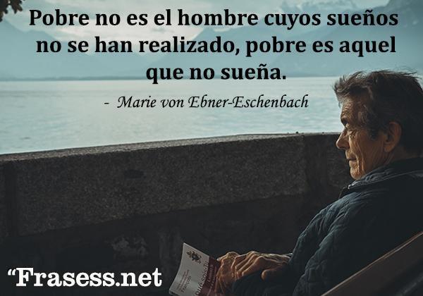 Frases de sueños - Pobre no es el hombre cuyos sueños no se han realizado, pobre es aquel que no sueña.