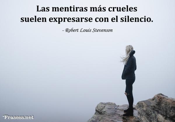 Frases de mentiras - Las mentiras más crueles suelen expresarse con el silencio.