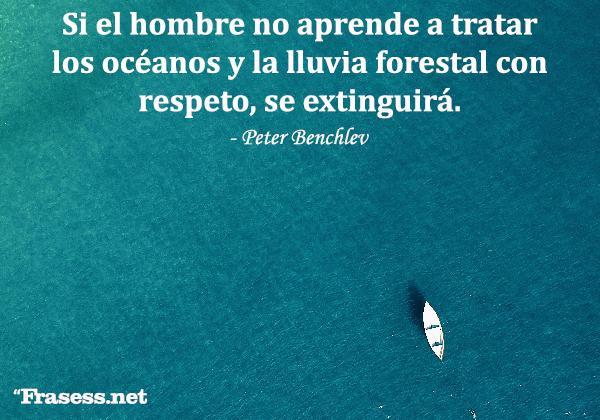 Frases sobre el agua - Si el hombre no aprende a tratar los océanos y la lluvia forestal con respeto, se extinguirá.