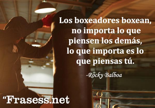 Frases de Rocky - Los boxeadores boxean, no importa lo que piensen los demás, lo que importa es lo que piensas tú.
