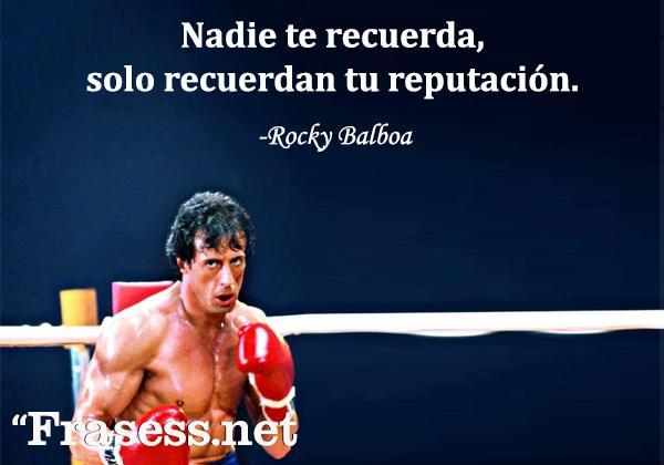 Frases de Rocky - Nadie te recuerda, solo recuerdan tu reputación.