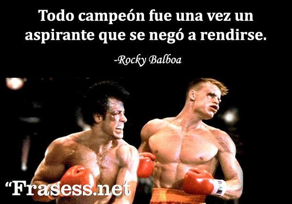 Frases de Rocky - Todo campeón fue una vez un aspirante que se negó a rendirse.