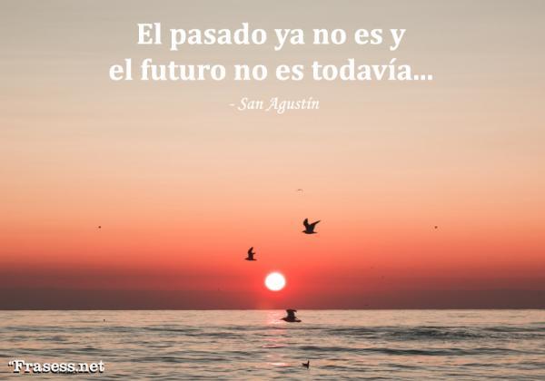 Frases del pasado - El pasado ya no es y el futuro no es todavía.