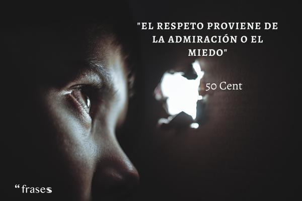 Frases de 50 Cent - El respeto proviene de la admiración o el miedo.
