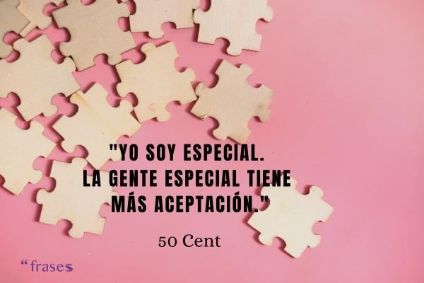 Frases de 50 Cent - Yo soy especial. La gente especial tiene más aceptación.