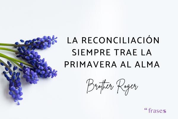 Frases de reconciliación de amor - La reconciliación siempre trae la primavera al alma.