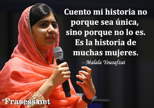 Frases de Malala Yousafzai - Cuento mi historia no porque sea única, sino porque no lo es. Es la historia de muchas mujeres.