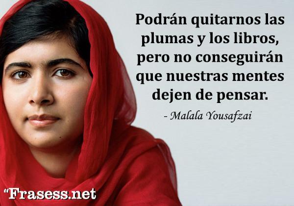 Frases de Malala Yousafzai - Podrán quitarnos las plumas y los libros, pero no conseguirán que nuestras mentes dejen de pensar.