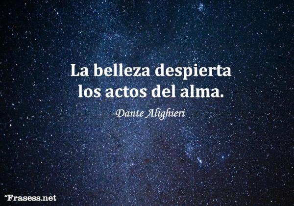 Frases de Dante Alighieri - La belleza despierta los actos del alma.