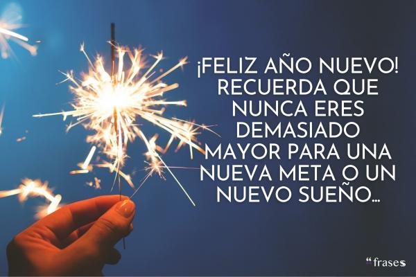 Frases de Año Nuevo 2022 - ¡Feliz año nuevo 2022! Recuerda que nunca eres demasiado mayor para una nueva meta o un nuevo sueño.