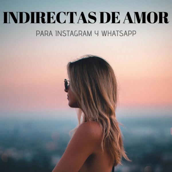 80 Indirectas De Amor Para Instagram Para Tu Ex Y Para Tu Crush