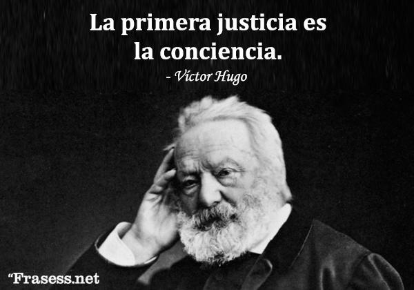 Frases de Víctor Hugo - La primera justicia es la conciencia.