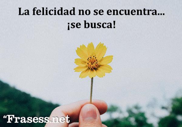 Frases de autoestima - La felicidad no se encuentra... ¡Se crea!