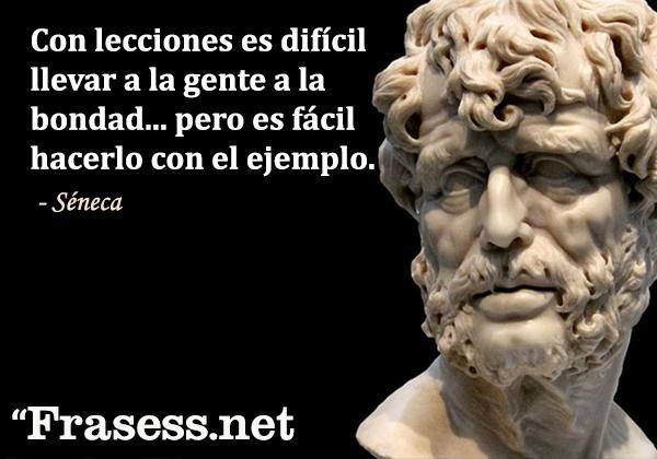 Frases de Séneca - Con lecciones es difícil llevar a la gente a la bondad... pero es fácil hacerlo con el ejemplo.