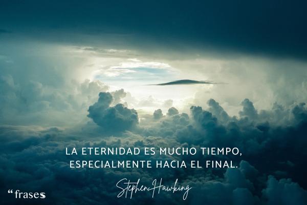 Frases de Stephen Hawking - La eternidad es mucho tiempo, especialmente hacia el final.