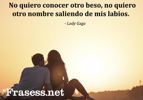 Frases de canciones de amor - No quiero conocer otro beso, no quiero otro nombre saliendo de mis labios.