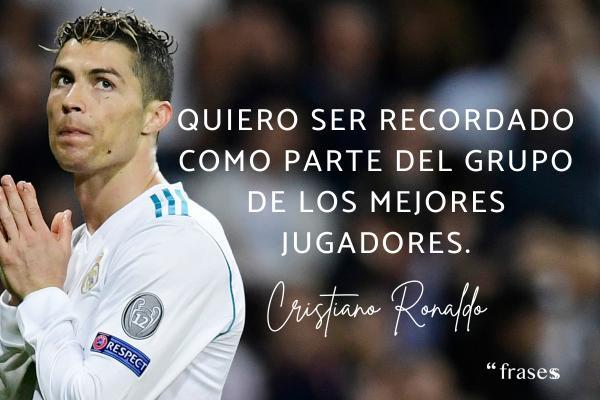 Frases de Cristiano Ronaldo - Quiero ser recordado como parte del grupo de los mejores jugadores.
