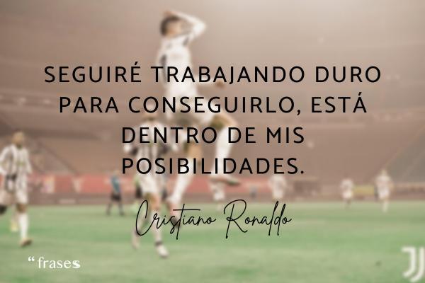 Frases de Cristiano Ronaldo - Seguiré trabajando duro para conseguirlo, está dentro de mis posibilidades.