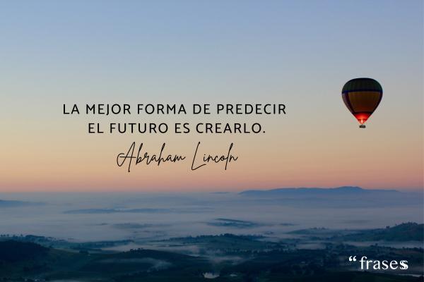 Frases para estudiantes - La mejor forma de predecir el futuro es crearlo.