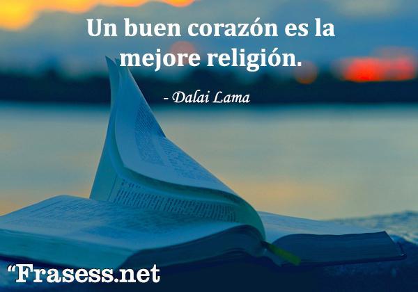 Frases del Dalai Lama - Un buen corazón es la mejor religión.