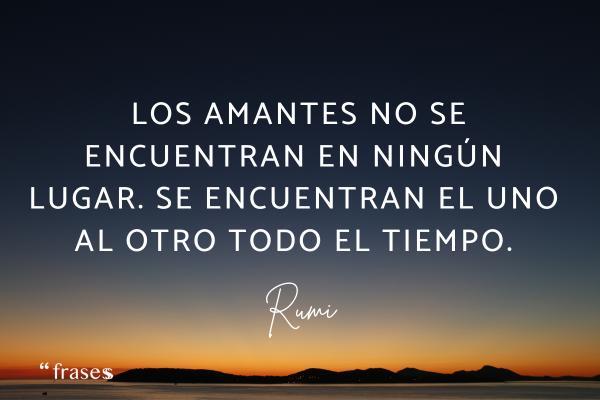 Frases de Rumi - Los amantes no se encuentran en ningún lugar. Se encuentran el uno al otro todo el tiempo.