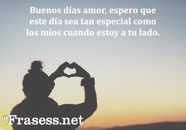 Mensajes y frases de buenos días, amor - Buenos días amor, espero que este día sea tan especial como los míos cuando estoy a tu lado.