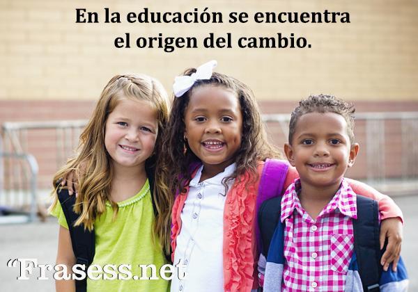 Frases de igualdad - En la educación se encuentra el origen del cambio.