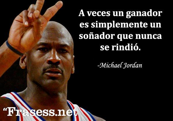 Frases de Michael Jordan - A veces un ganador es simplemente un soñador que nunca se rindió.