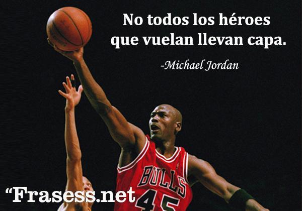 Frases de Michael Jordan - No todos los héroes que vuelan llevan capa.